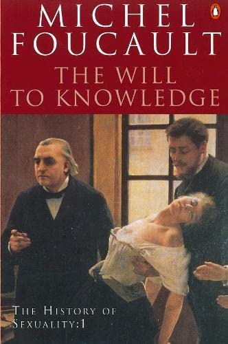 The History of Sexuality: The Will to Knowledge: v. 1: The Will to Knowledge by Michel Foucault