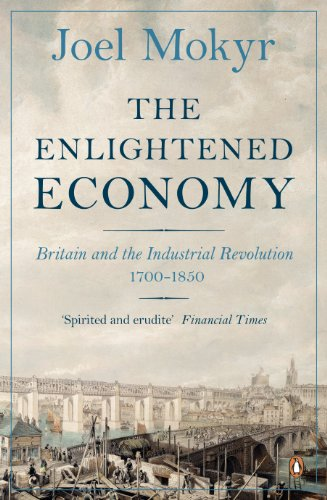 The Enlightened Economy: Britain and the Industrial Revolution, 1700-1850 by Joel Mokyr