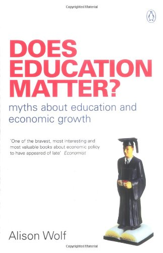 Does Education Matter?: Myths About Education and Economic Growth by Alison Wolf
