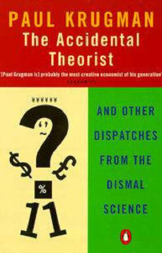 The Accidental Theorist: And Other Dispatches from the Dismal Science by Paul R. Krugman