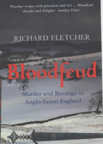 Bloodfeud: Murder and Revenge in Anglo-Saxon England by Richard Fletcher