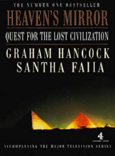 Heaven's Mirror: Quest for the Lost Civilization by Graham Hancock