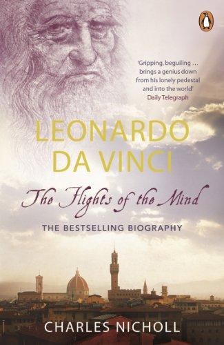 Leonardo Da Vinci: The Flights of the Mind by Charles Nicholl