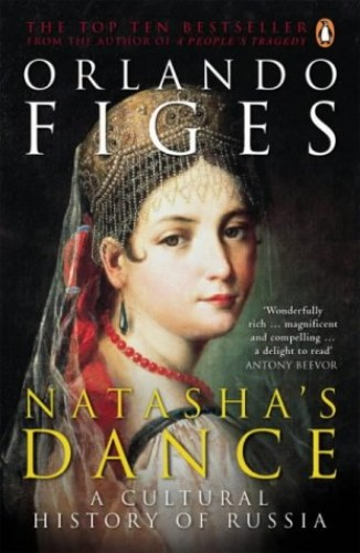 Natasha's Dance: A Cultural History of Russia by Orlando Figes
