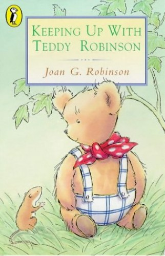 Keeping Up with Teddy Robinson by Joan G. Robinson