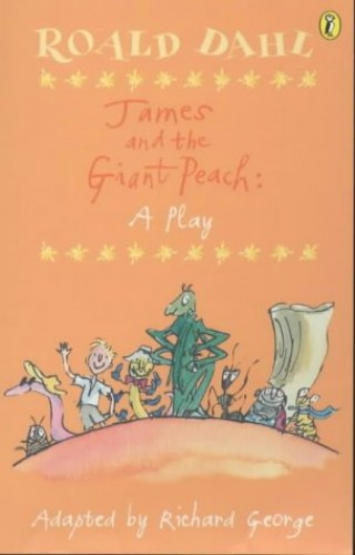 James and the Giant Peach: A Play: Play by Roald Dahl
