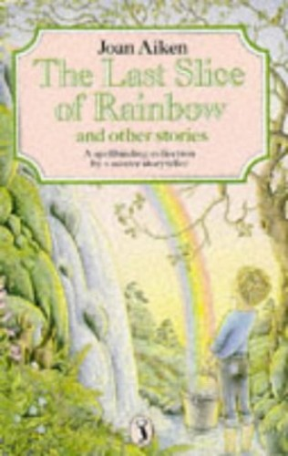 The Last Slice of Rainbow and Other Stories by Joan Aiken