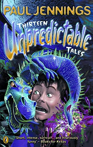 Thirteen Unpredictable Tales!: A Collection of His Best Stories Chosen by Wendy Cooling by Paul Jennings