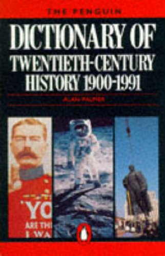 The Penguin Dictionary of Twentieth Century History by Alan Palmer