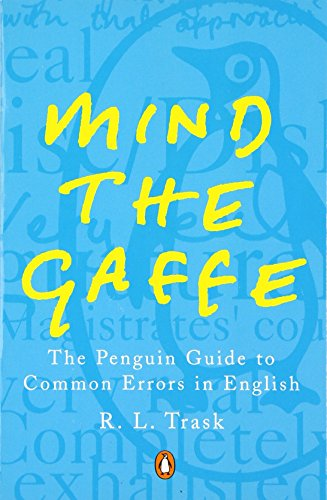 Mind the Gaffe: The Penguin Guide to Common Errors in English by R.L. Trask
