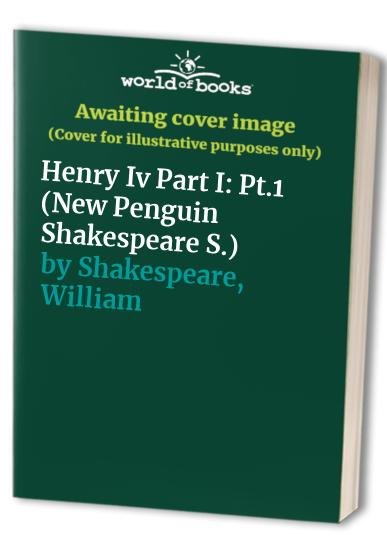 King Henry IV: Pt.1 by William Shakespeare