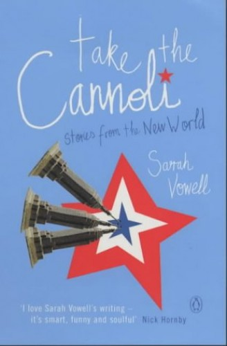 Take the Cannoli: Stories from the New World by Sarah Vowell