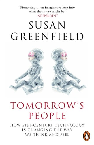 Tomorrow's People: How 21st-Century Technology is Changing the Way We Think and Feel by Susan Greenfield