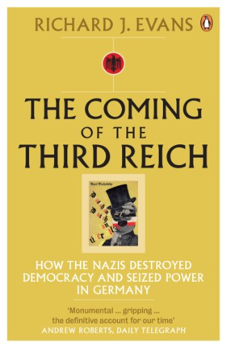 The Coming of the Third Reich: How the Nazis Destroyed Democracy and Seized Power in Germany by Richard J. Evans