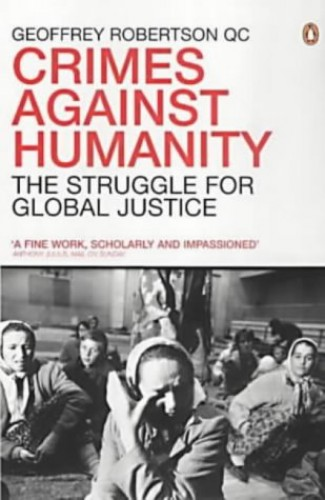 Crimes Against Humanity: The Struggle for Global Justice by Geoffrey Robertson, QC