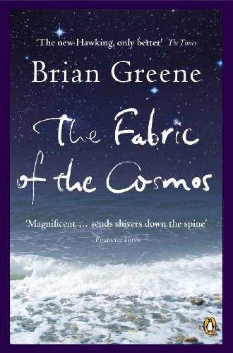 The Fabric of the Cosmos: Space, Time and the Texture of Reality by Brian Greene