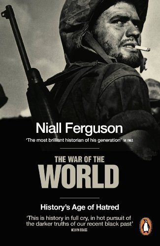 The War of the World: History's Age of Hatred by Niall Ferguson