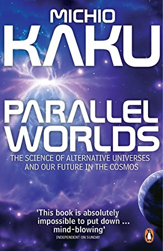 Parallel Worlds: The Science of Alternative Universes and Our Future in the Cosmos by Michio Kaku