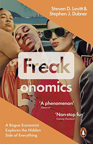 Freakonomics: A Rogue Economist Explores the Hidden Side of Everything by Stephen J. Dubner
