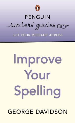 Penguin Writers' Guides: Improve Your Spelling by George Davidson