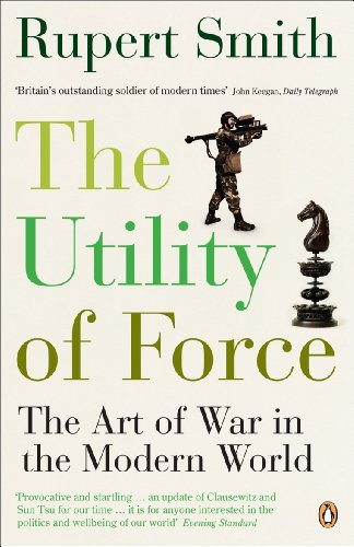 The Utility of Force: The Art of War in the Modern World by Rupert Smith