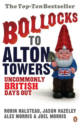 Bollocks to Alton Towers: Uncommonly British Days Out by Jason Hazeley