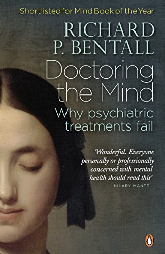 Doctoring the Mind: Why Psychiatric Treatments Fail by Richard P. Bentall