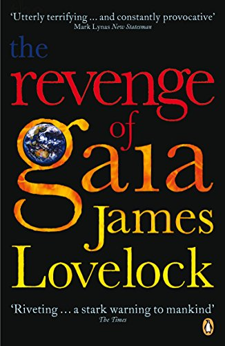 The Revenge of Gaia: Why the Earth is Fighting Back - and How We Can Still Save Humanity by James Lovelock