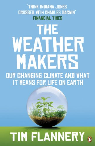 The Weather Makers: Our Changing Climate and What it Means for Life on Earth by Tim Flannery