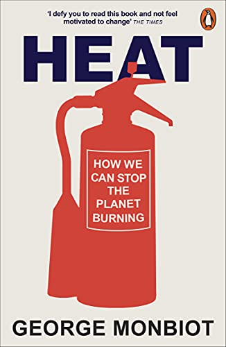 Heat: How We Can Stop the Planet Burning by George Monbiot