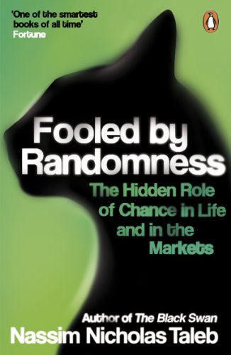 Fooled by Randomness: The Hidden Role of Chance in Life and in the Markets by Nassim Nicholas Taleb