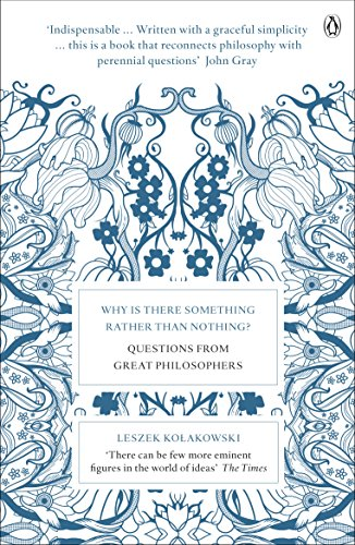 Why is There Something Rather Than Nothing?: Questions from Great Philosophers by Leszek Kolakowski