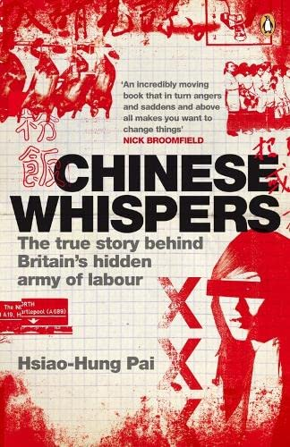 Chinese Whispers: The True Story Behind Britain's Hidden Army of Labour by Hsiao-Hung Pai