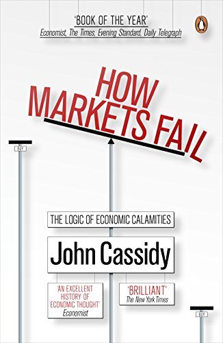 How Markets Fail: The Logic of Economic Calamities by John Cassidy