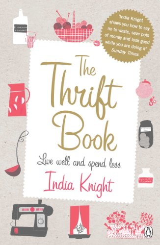 The Thrift Book: Live Well and Spend Less by India Knight