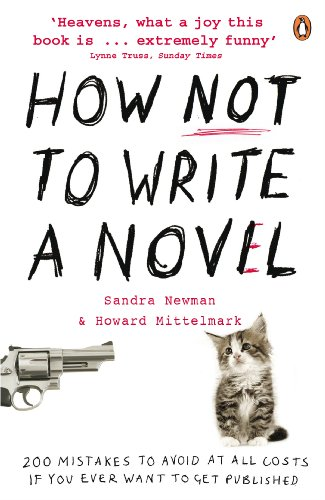 How NOT to Write a Novel: 200 Mistakes to Avoid at All Costs If You Ever Want to Get Published by Howard Mittelmark