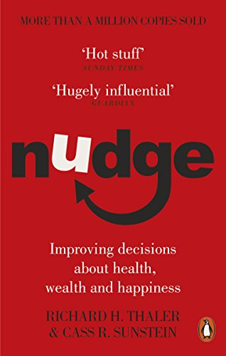 Nudge: Improving Decisions About Health, Wealth and Happiness by Richard H. Thaler