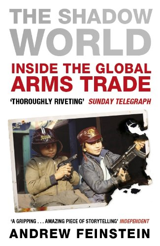 The Shadow World: Inside the Global Arms Trade by Andrew Feinstein