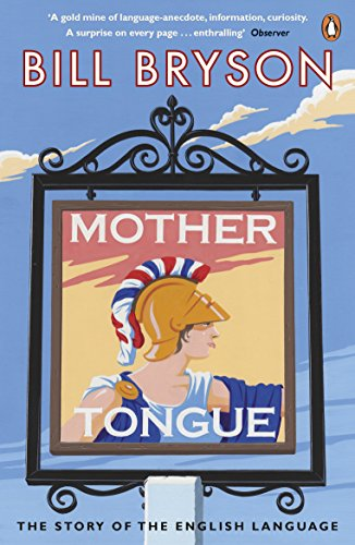 Mother Tongue: The Story of the English Language by Bill Bryson