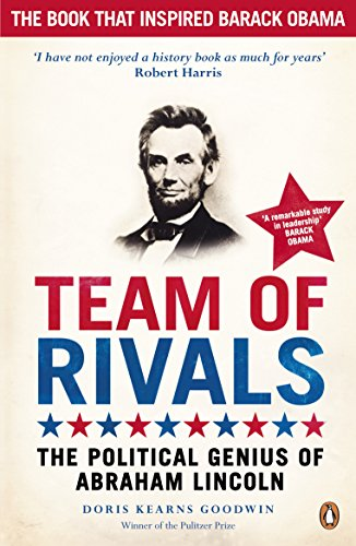 Team of Rivals: The Political Genius of Abraham Lincoln by Doris Kearns Goodwin