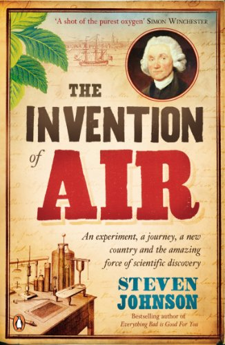The Invention of Air: An experiment, a journey, a new country and the amazing force of scientific discovery by Stephen T. Johnson