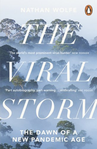 The Viral Storm: The Dawn of a New Pandemic Age by Nathan D. Wolfe