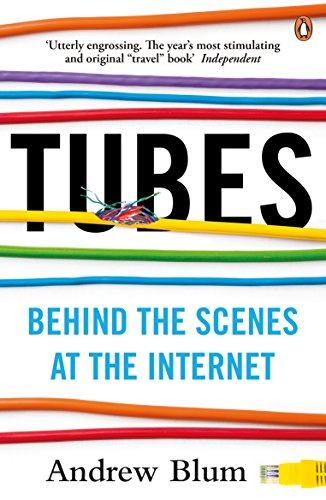 Tubes: Behind the Scenes at the Internet by Andrew Blum
