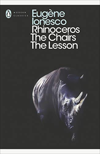 Rhinoceros, The Chairs, The Lesson: WITH The Chairs: AND The Lesson by Eugene Ionesco