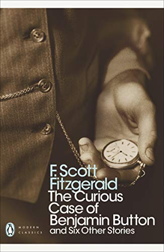 The Curious Case of Benjamin Button: and Six Other Stories by F. Scott Fitzgerald
