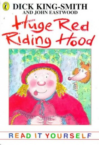 Huge Red Riding Hood and Other Topsy-turvy Stories by Dick King-Smith