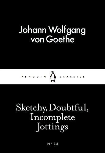 Sketchy, Doubtful, Incomplete Jottings by Johann Wolfgang von Goethe