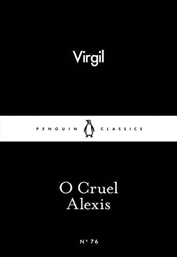 O Cruel Alexis by Virgil