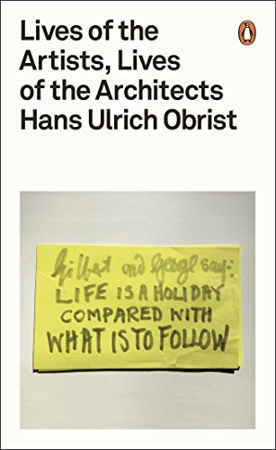 Lives of the Artists, Lives of the Architects by Hans-Ulrich Obrist