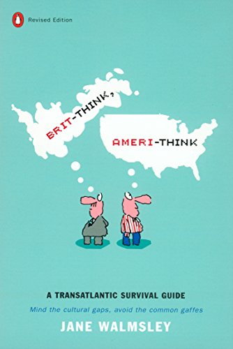 Brit-think, Ameri-think: A Transatlantic Survival Guide by Jane Walmsley